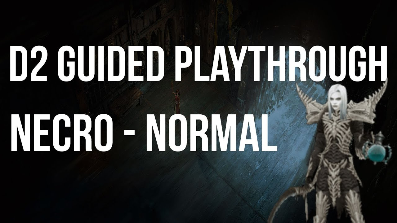 Let's Play Diablo 2 - Necromancer NORMAL Difficulty Guided Playthrough