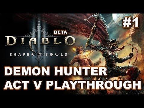Diablo 3 Reaper of Souls Beta: Act V First Playthrough #1 - Demon Hunter (SPOILERS)